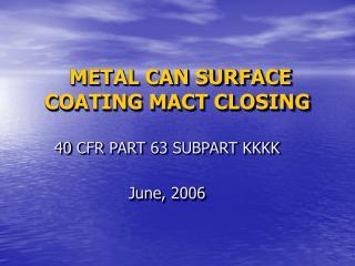 METAL CAN SURFACE COATING MACT CLOSING