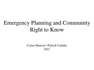 Emergency Planning and Community Right to Know  Carter Hanson / Patrick Cudahy 2011