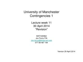 """University of Manchester Contingencies 1 Lecture week 11 30 April 2014 """"Revision"""""""