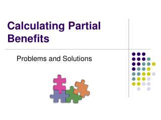 Calculating Partial Benefits