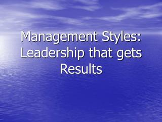 Management Styles: Leadership that gets Results