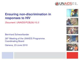 Ensuring non-discrimination in responses to HIV Document: UNAIDS/PCB(26)/10.3