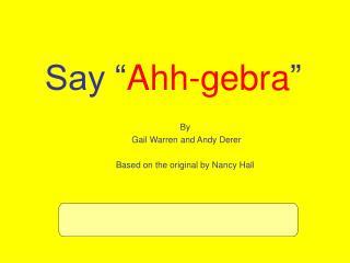 Say � Ahh-gebra �