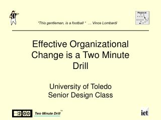 Effective Organizational Change is a Two Minute Drill University of Toledo Senior Design Class