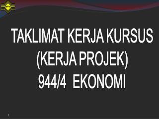 TAKLIMAT KERJA KURSUS  (KERJA PROJEK)  944/4  EKONOMI
