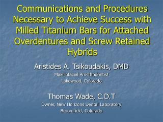 Aristides A. Tsikoudakis, DMD Maxillofacial Prosthodontist Lakewood, Colorado Thomas Wade, C.D.T