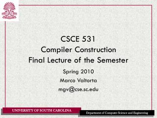 CSCE 531 Compiler Construction Final Lecture of the Semester
