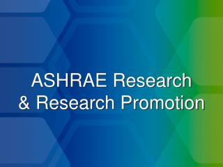 ASHRAE Research  & Research Promotion