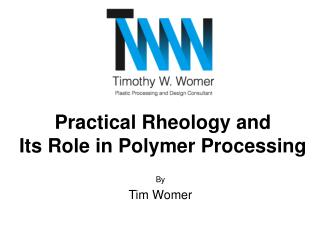 Practical Rheology and  Its Role in Polymer Processing