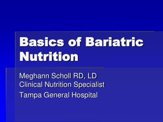 Basics of Bariatric  Nutrition