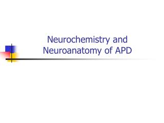 Neurochemistry and Neuroanatomy of APD