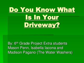 Do You Know What Is In Your Driveway?