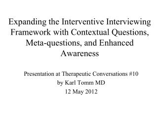 Presentation at Therapeutic Conversations #10 by Karl Tomm MD 12 May 2012