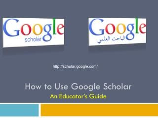 How to Use Google Scholar An Educator�s Guide