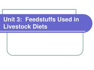 Unit 3:  Feedstuffs Used in Livestock Diets
