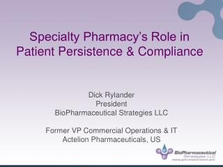 Specialty Pharmacy�s Role in Patient Persistence & Compliance