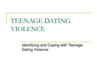 TEENAGE DATING VIOLENCE