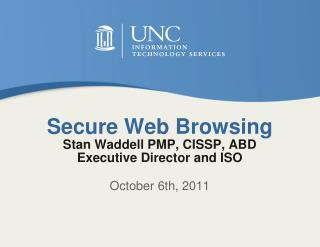 Secure Web Browsing Stan Waddell PMP, CISSP, ABD Executive Director and ISO