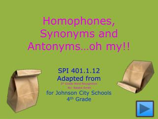 Homophones, Synonyms and Antonyms oh my
