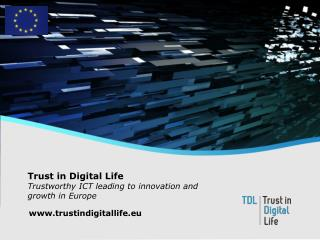 Trust in Digital Life  Trustworthy ICT leading to innovation and growth in Europe