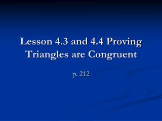 Lesson 4.3 and 4.4 Proving Triangles are Congruent