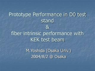 Prototype Performance in D0 test stand & fiber intrinsic performance with KEK test beam