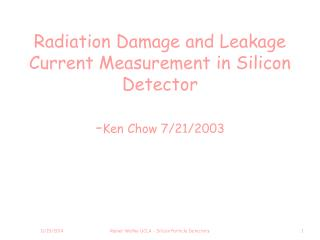 Radiation Damage and Leakage Current Measurement in Silicon Detector - Ken Chow 7/21/2003