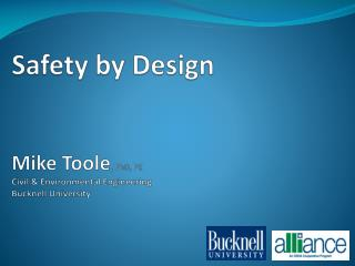 Safety by Design Mike Toole ,  PhD, PE Civil & Environmental Engineering Bucknell University