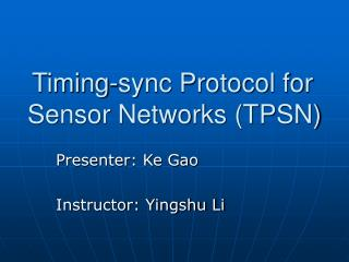 Timing-sync Protocol for Sensor Networks (TPSN)