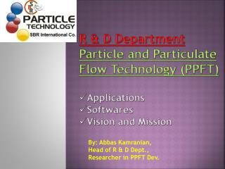 R & D Department Particle and Particulate Flow Technology (PPFT) Applications Softwares