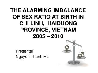 THE ALARMING IMBALANCE OF SEX RATIO AT BIRTH IN CHI LINH,  HAIDUONG PROVINCE, VIETNAM 2005 – 2010