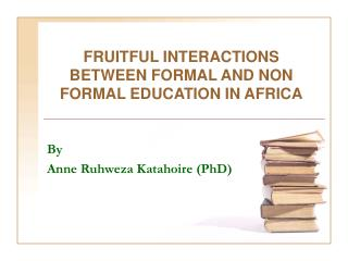 FRUITFUL INTERACTIONS BETWEEN FORMAL AND NON FORMAL EDUCATION IN AFRICA