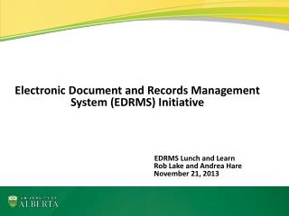 Electronic Document and Records Management System (EDRMS) Initiative EDRMS Lunch and Learn