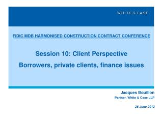 Jacques Bouillon Partner, White & Case LLP 26 June 2012