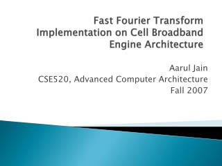 Fast Fourier Transform Implementation on Cell Broadband Engine Architecture