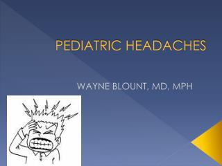 PEDIATRIC HEADACHES