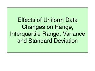 Effects of Uniform Data Changes on Range, Interquartile Range, Variance and Standard Deviation
