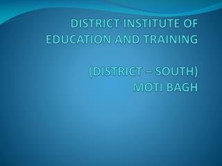 DISTRICT INSTITUTE OF EDUCATION AND TRAINING  (DISTRICT � SOUTH) MOTI BAGH