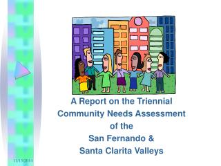 A Report on the Triennial Community Needs Assessment of the  San Fernando &  Santa Clarita Valleys