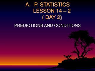 P. STATISTICS LESSON 14 – 2 ( DAY 2)