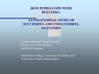 HOW PUPILS COPE WITH BULLYING:  A LONGITUDINAL STUDY OF SUCCESSFUL AND UNSUCCESSFUL OUTCOMES