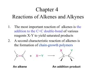 The most important reaction of  alkenes is the addition to the CC double-bond of various reagents X-Y to yield saturated