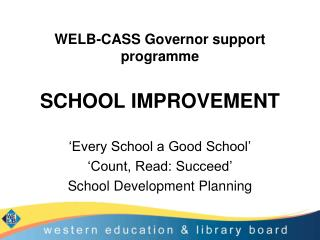 WELB-CASS Governor support programme SCHOOL IMPROVEMENT