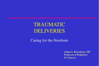 TRAUMATIC  DELIVERIES