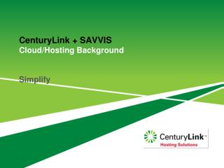 CenturyLink + SAVVIS  Cloud/Hosting Background Simplify