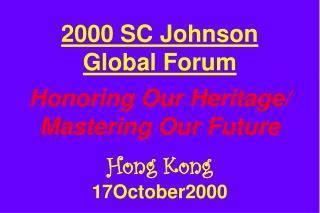 2000 SC Johnson Global Forum Honoring Our Heritage/ Mastering Our Future Hong Kong 17October2000