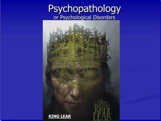 Psychopathology                    or Psychological Disorders
