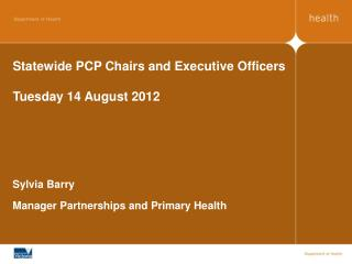 Statewide PCP Chairs and Executive Officers Tuesday 14 August 2012