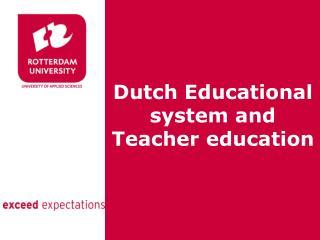 Dutch Educational system and Teacher education