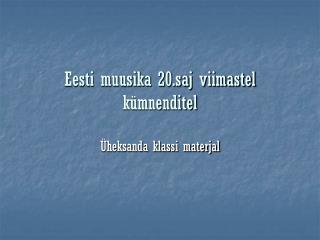Eesti muusika 20.saj viimastel kümnenditel